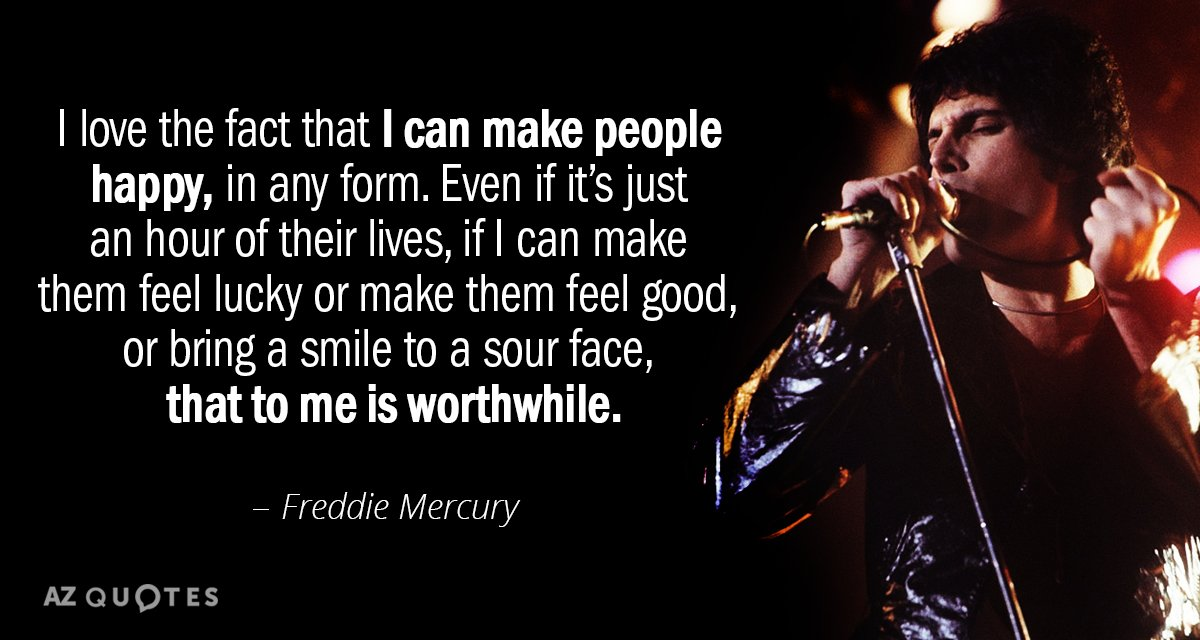 Freddie Mercury quote: I love the fact that I can make