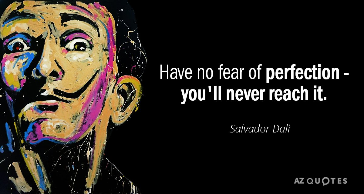 Salvador Dali quote: Have no fear of perfection - you'll never reach it.