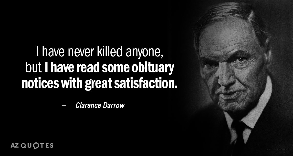 Clarence Darrow quote: I have never killed any one, but I have read some obituary notices...