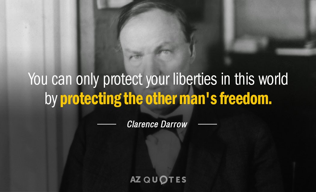 Clarence Darrow quote: You can only protect your liberties in this world by protecting the other...