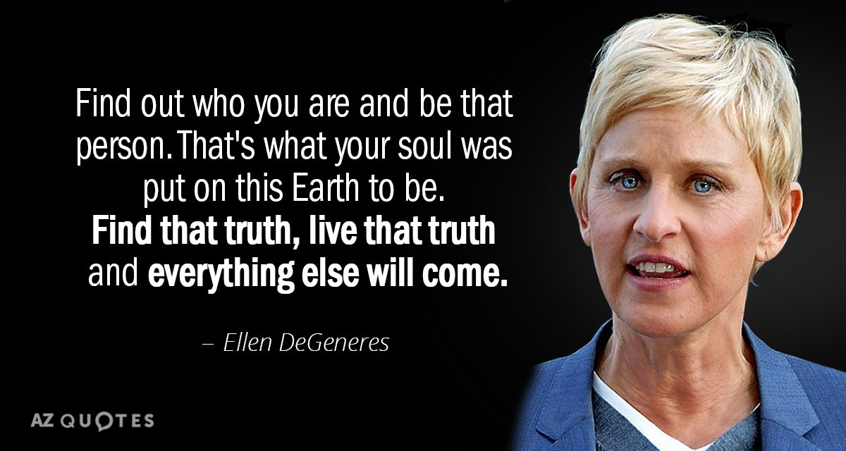 Ellen DeGeneres quote: Find out who you are and be that person. That's what your soul...