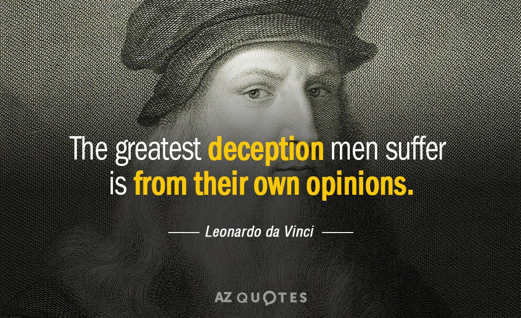 Leonardo da Vinci quote: The greatest deception men suffer is from their own opinions.