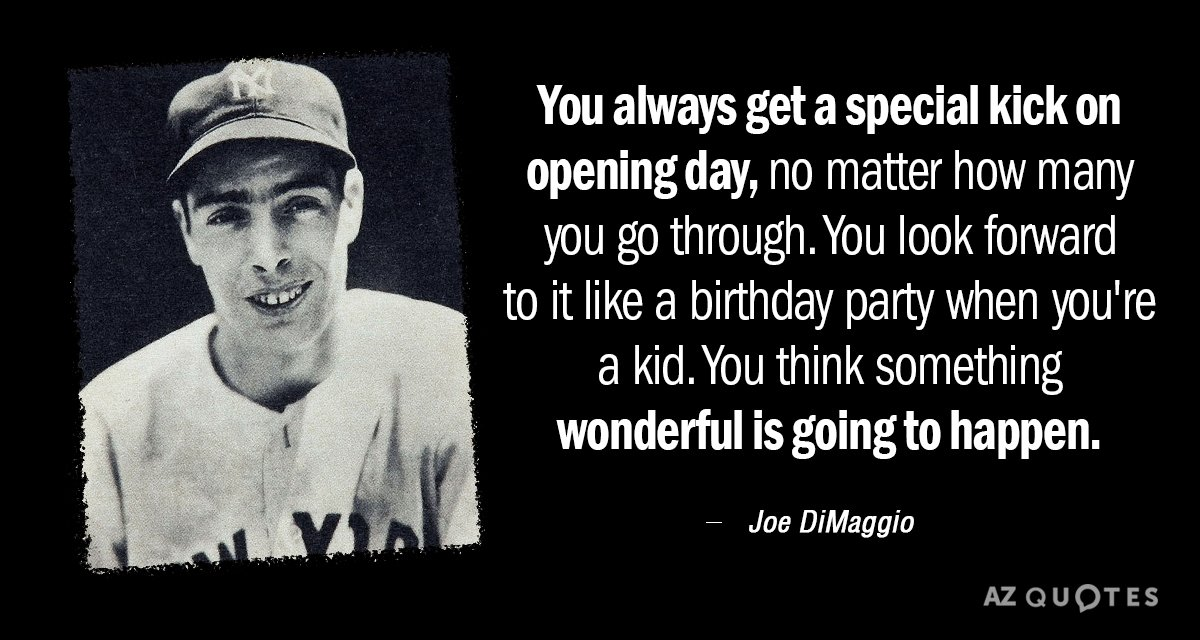 Joe DiMaggio quote: You always get a special kick on opening day, no matter how many...