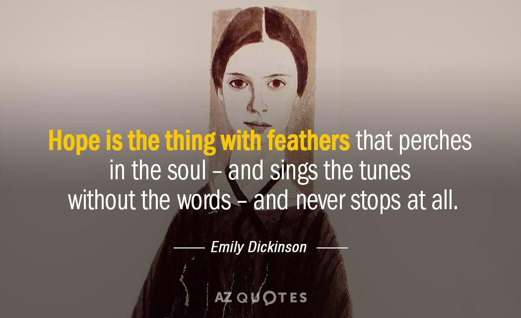Emily Dickinson quote: Hope is the thing with feathers that perches in the soul - and...