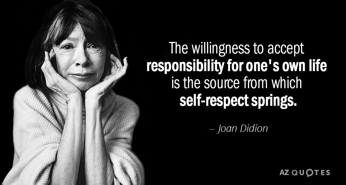 Joan Didion quote: The willingness to accept responsibility for one's own life is the source from...
