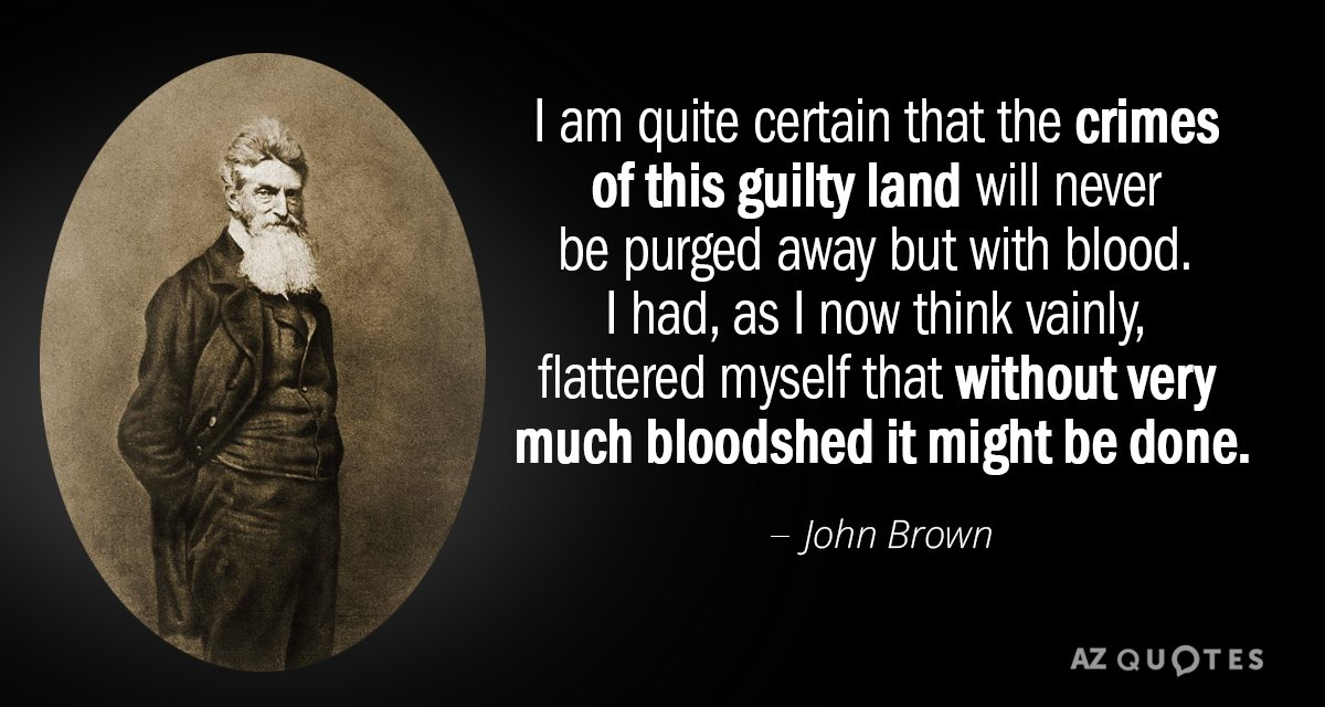 John Brown quote: I am quite certain that the crimes of this guilty land will never...
