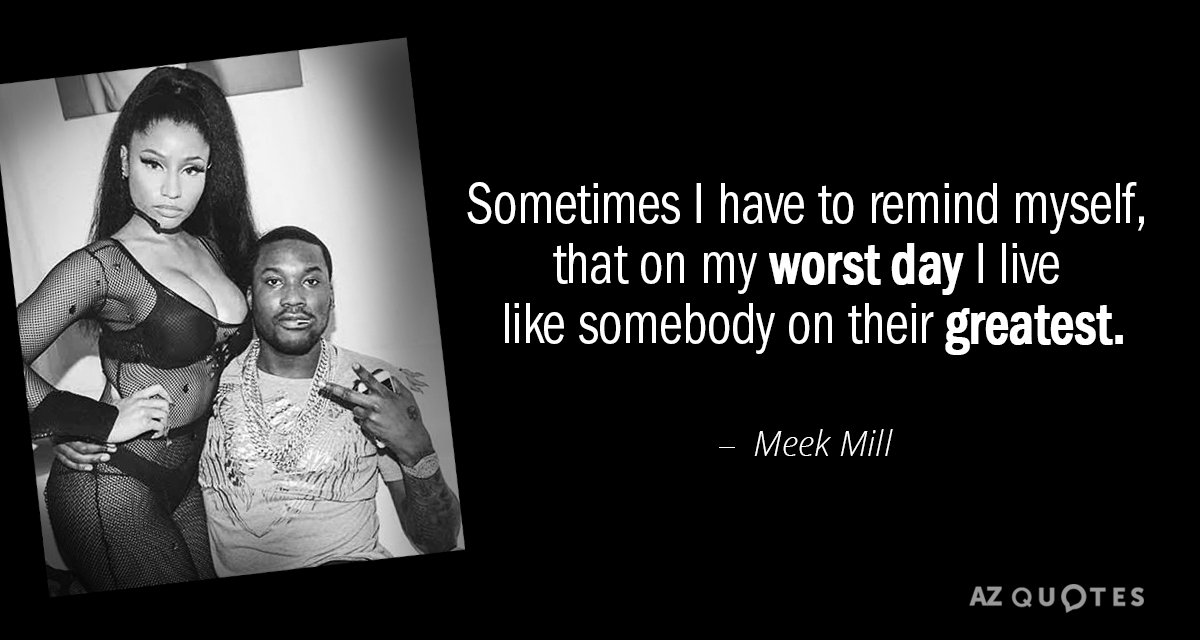 Meek Mill quote: Sometimes I have to remind myself, that on my worst day I live...