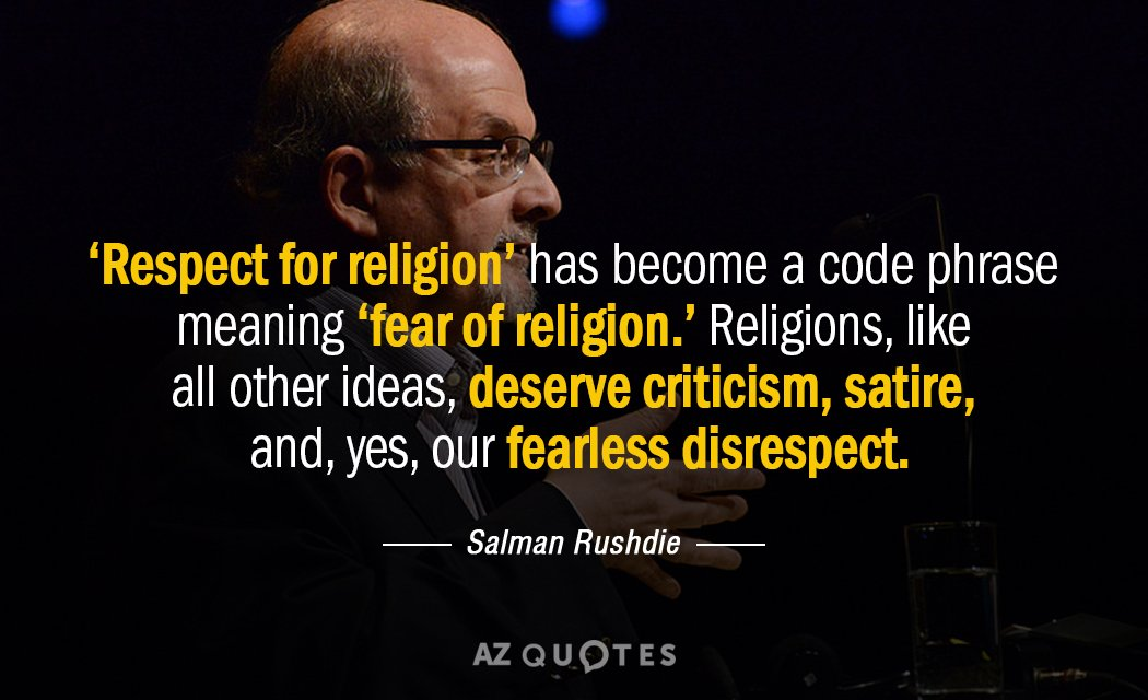 Salman Rushdie quote: 'Respect for religion' has become a code phrase meaning 'fear of religion.' Religions...