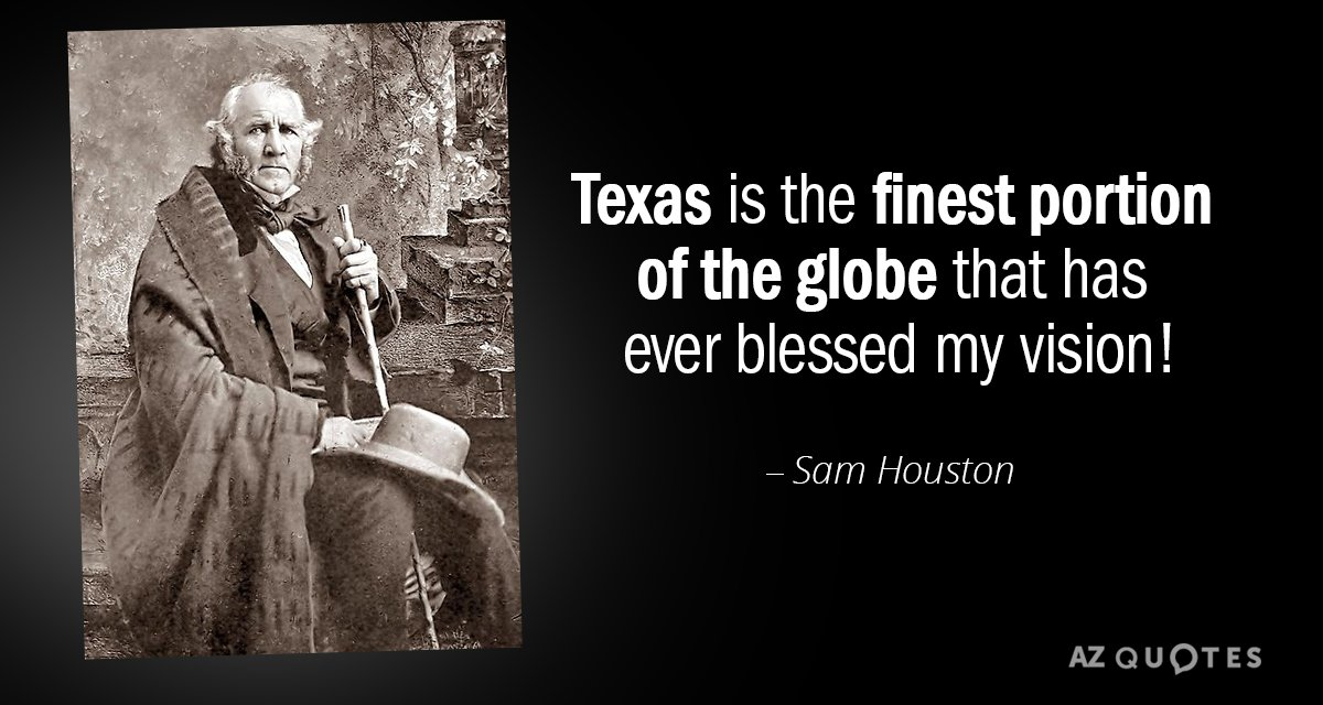 Sam Houston quote: Texas is the finest portion of the globe that has ever blessed my...