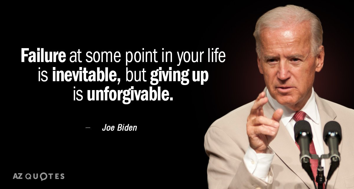 Joe Biden quote: Failure at some point in your life is inevitable, but giving up is...