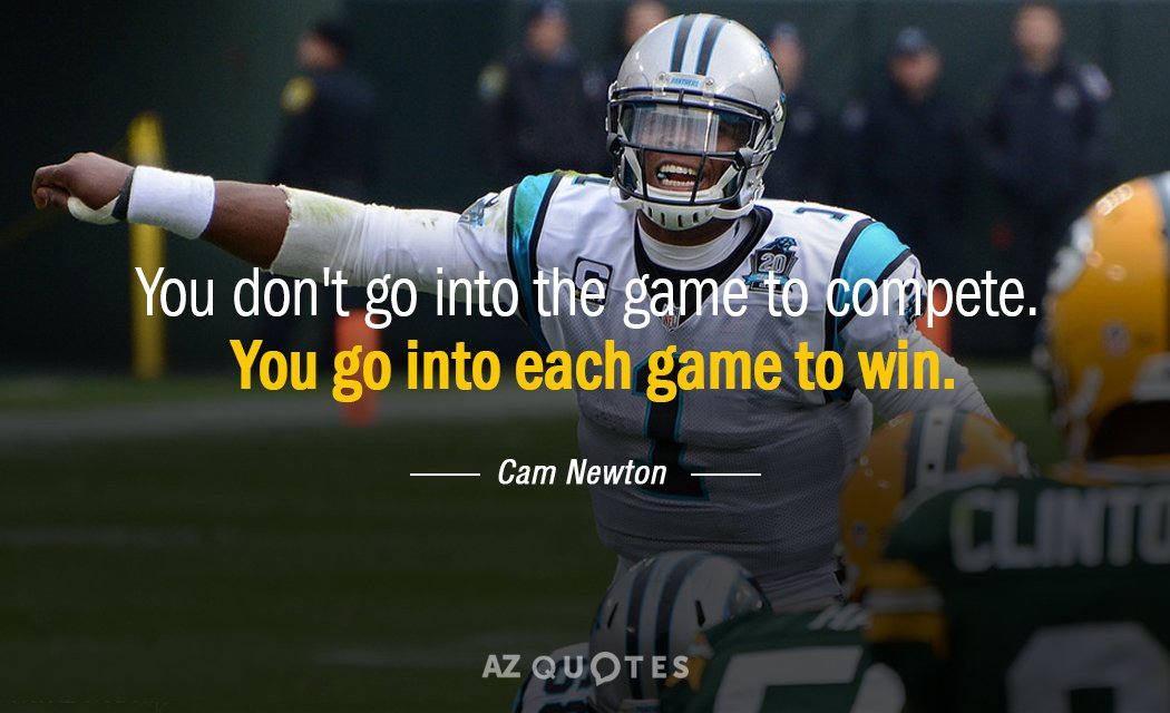 Cam Newton Quote: You Don't Go Into The Game To Compete