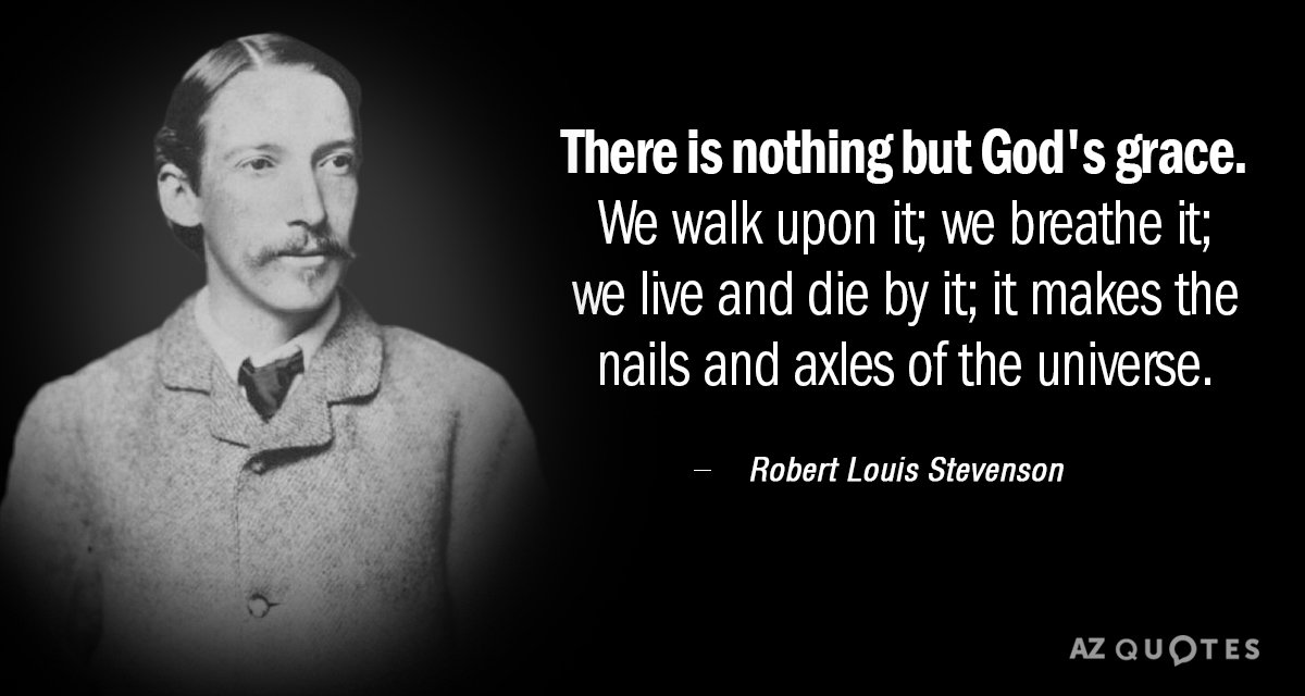Quotes On God's Grace | Robert Louis Stevenson Quote There Is Nothing But God S Grace We