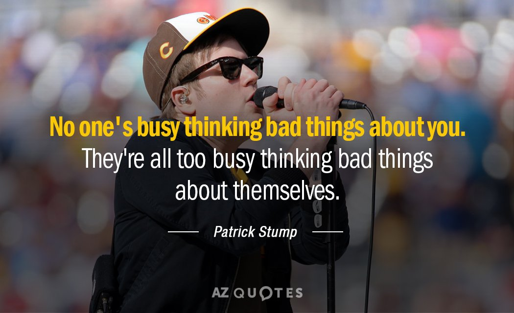 Patrick Stump quote: No one\'s busy thinking bad things about ...