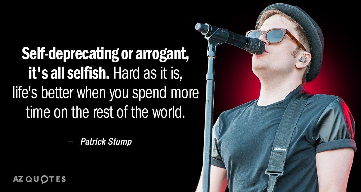 Patrick Stump quote: Self-deprecating or arrogant, it\'s all ...