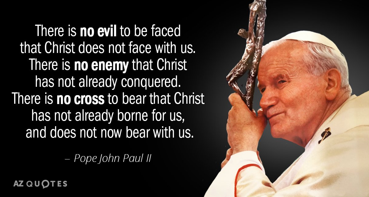 Pope John Paul Ii Quote There Is No Evil To Be Faced That Christ