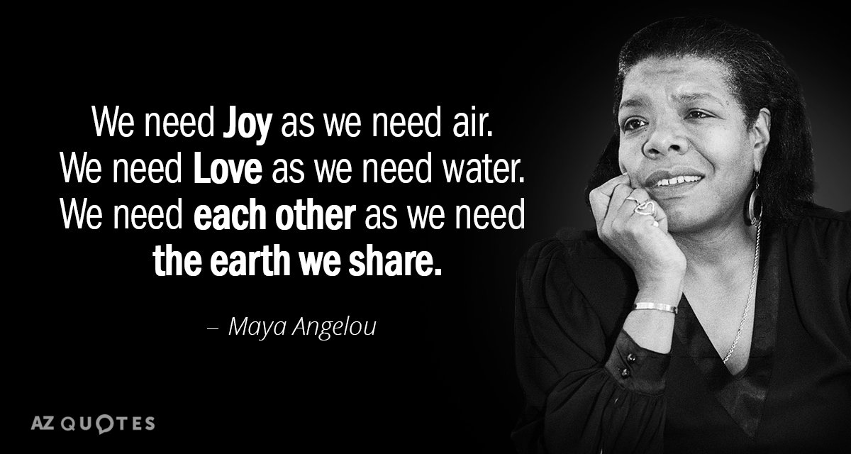 Maya Angelou Quote We Need Joy As We Need Air We Need