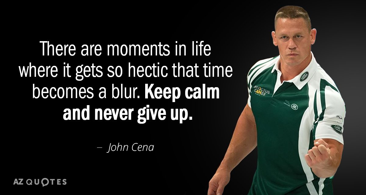 John Cena quote: There are moments in life where it gets so hectic that time becomes...