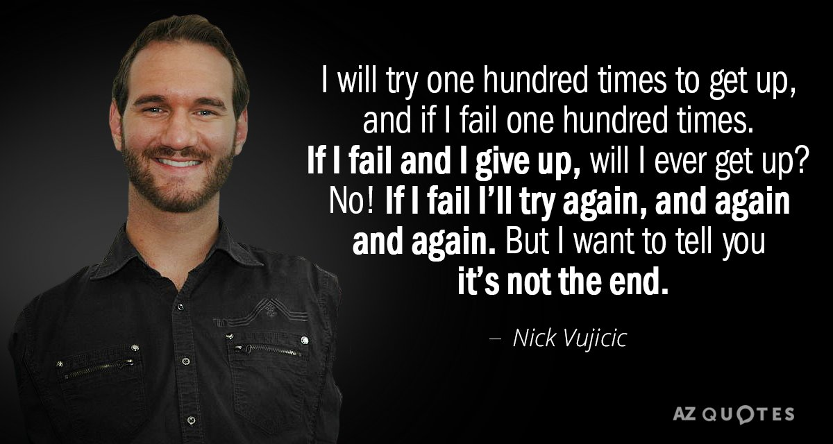 Nick Vujicic quote: I will try one hundred times to get up, and if I fail...