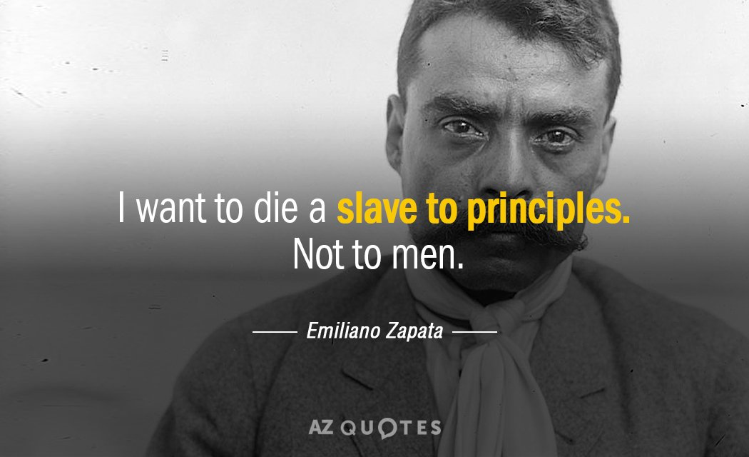 Emiliano Zapata Quote I Want To Die A Slave To Principles Not To Mesmerizing Emiliano Zapata Quotes
