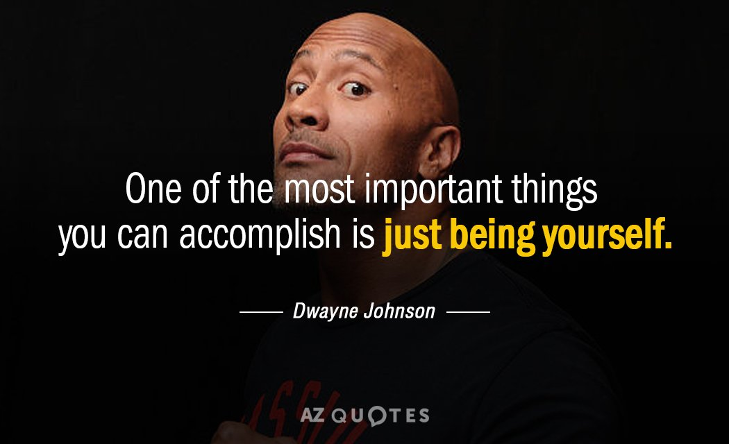 Dwayne Johnson quote: One of the most important things you can accomplish is just being yourself.