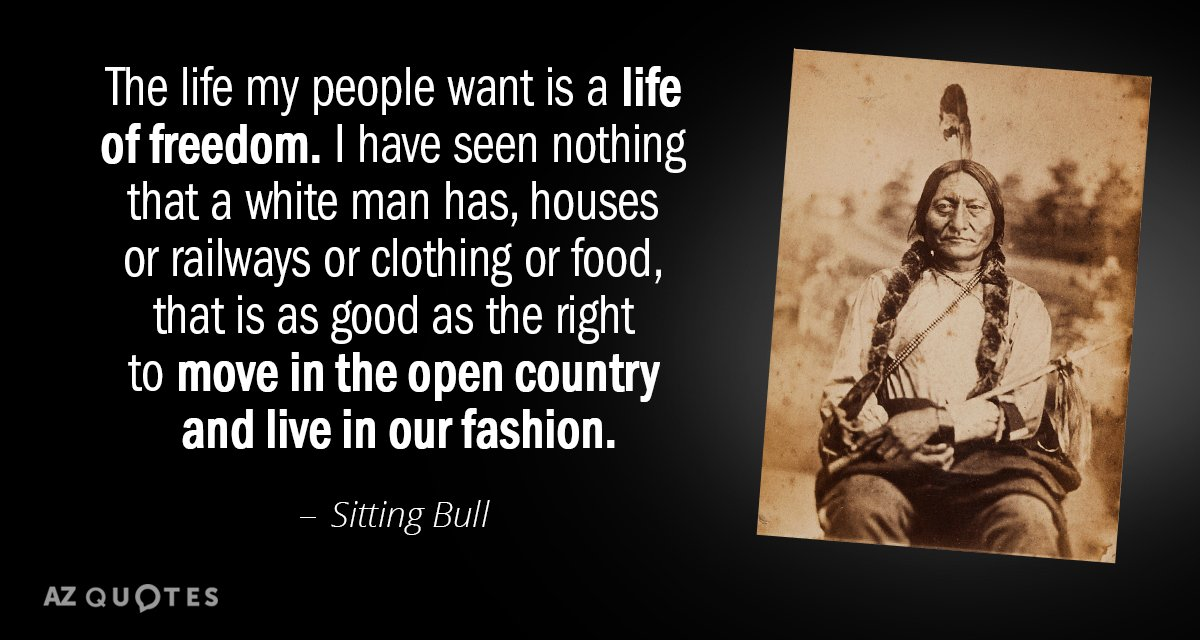 Sitting Bull Quote The Life My People Want Is A Life Of