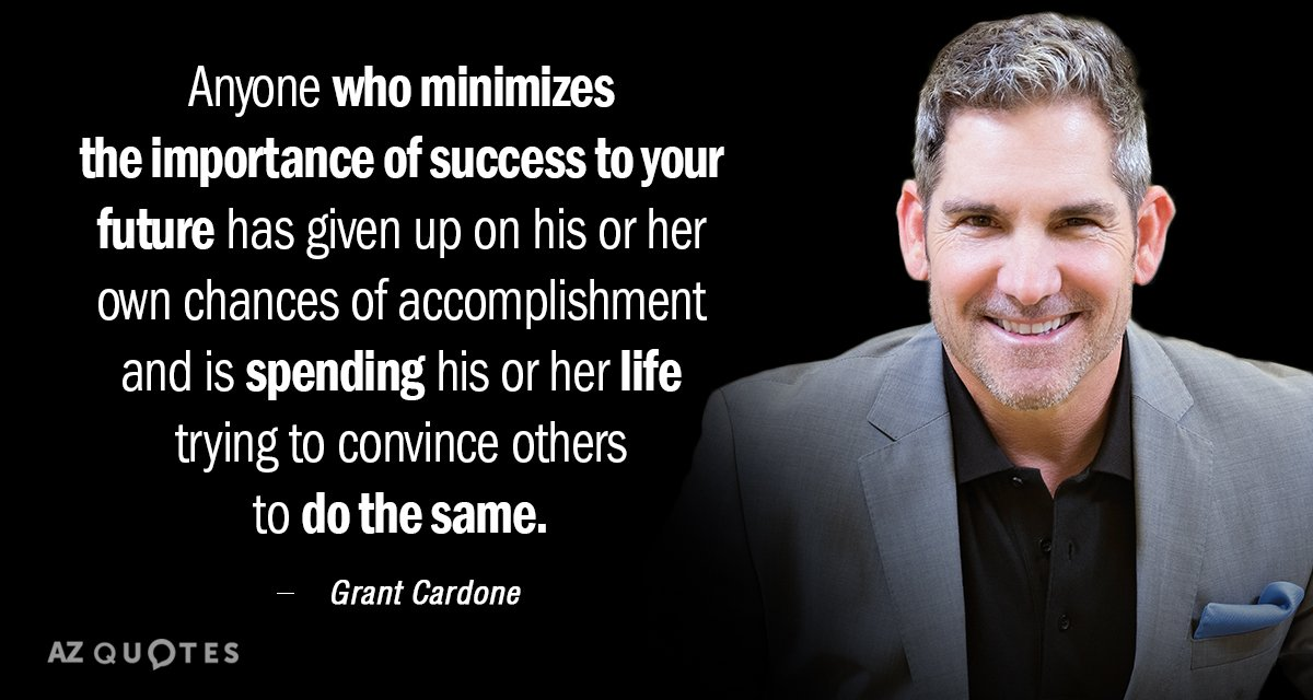 Grant Cardone Quote Anyone Who Minimizes The Importance Of Success