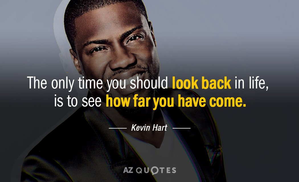 Kevin Hart quote: The only time you should look back in life ...