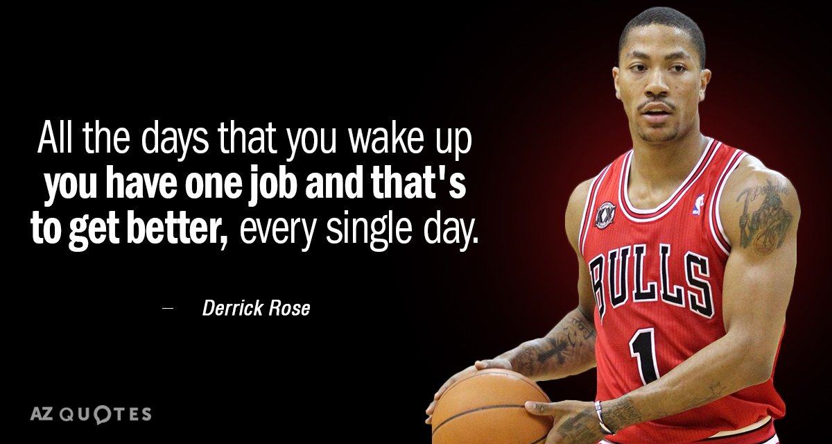 Derrick Rose quote: All the days that you wake up you have one job and that's...