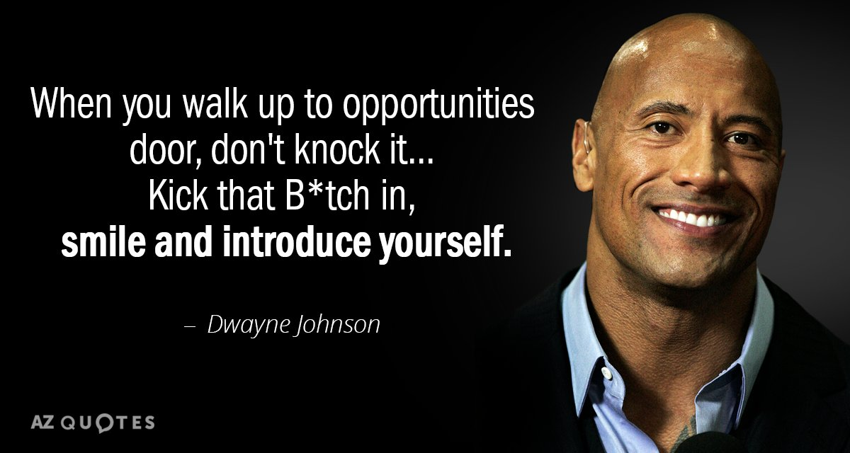 Dwayne Johnson quote: When you walk up to opportunities door, don't knock it... Kick that B*tch...