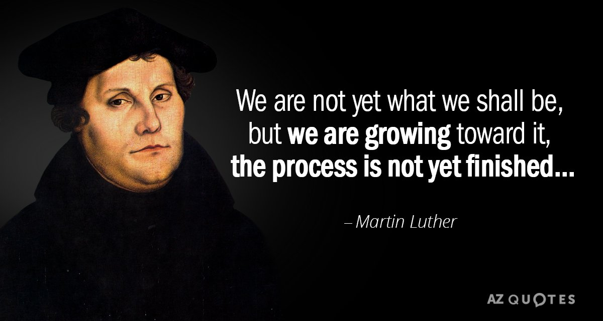 Martin Luther Quotes Martin Luther quote: We are not yet what we shall be, but we Martin Luther Quotes