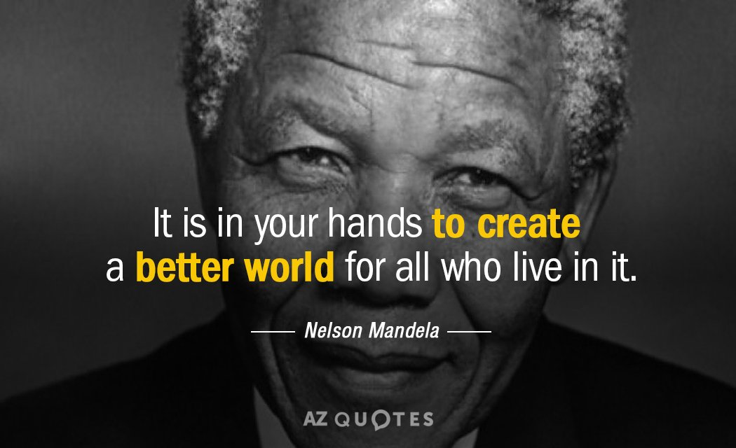 Nelson Mandela quote: It is in your hands to create a better world for all who...
