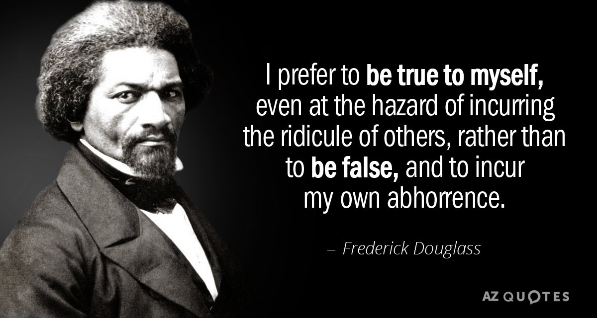 Frederick Douglass quote: I prefer to be true to myself, even at the hazard of incurring...