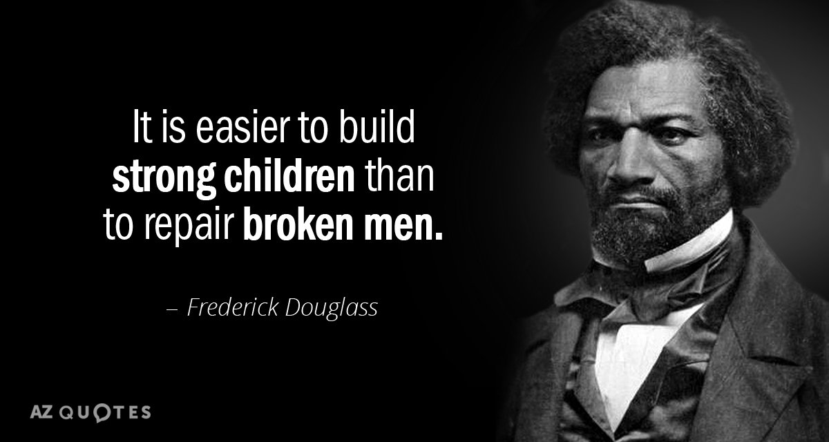 Frederick Douglass quote: It is easier to build strong children than to repair broken men.