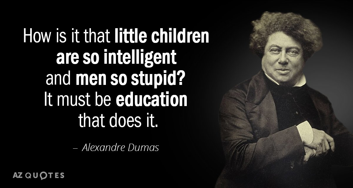 Alexandre Dumas quote: How is it that little children are so intelligent and men so stupid...