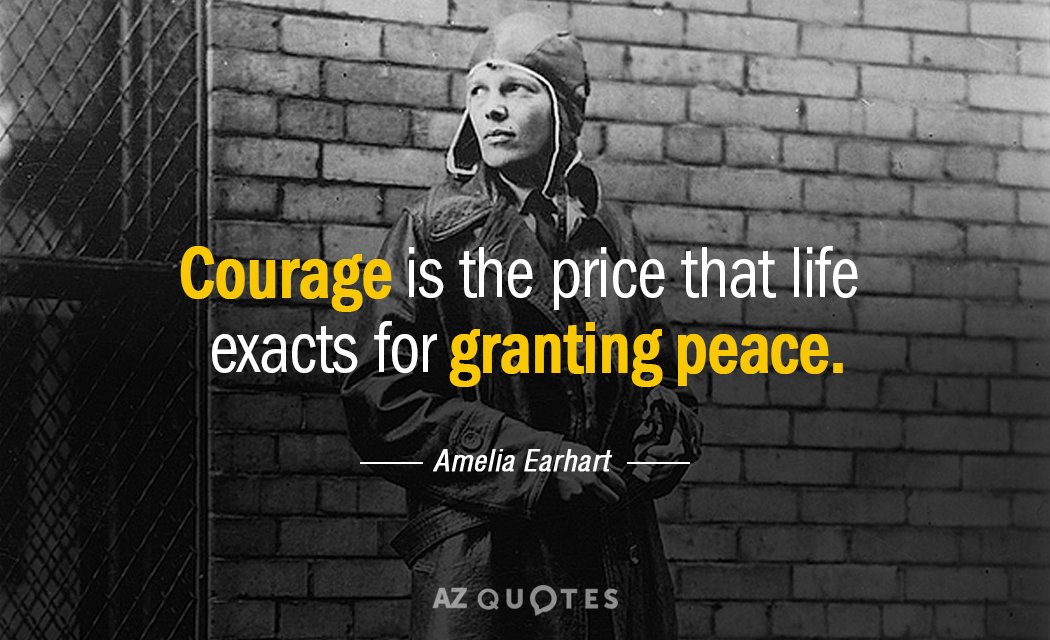 Amelia Earhart quote: Courage is the price that life exacts for granting peace.
