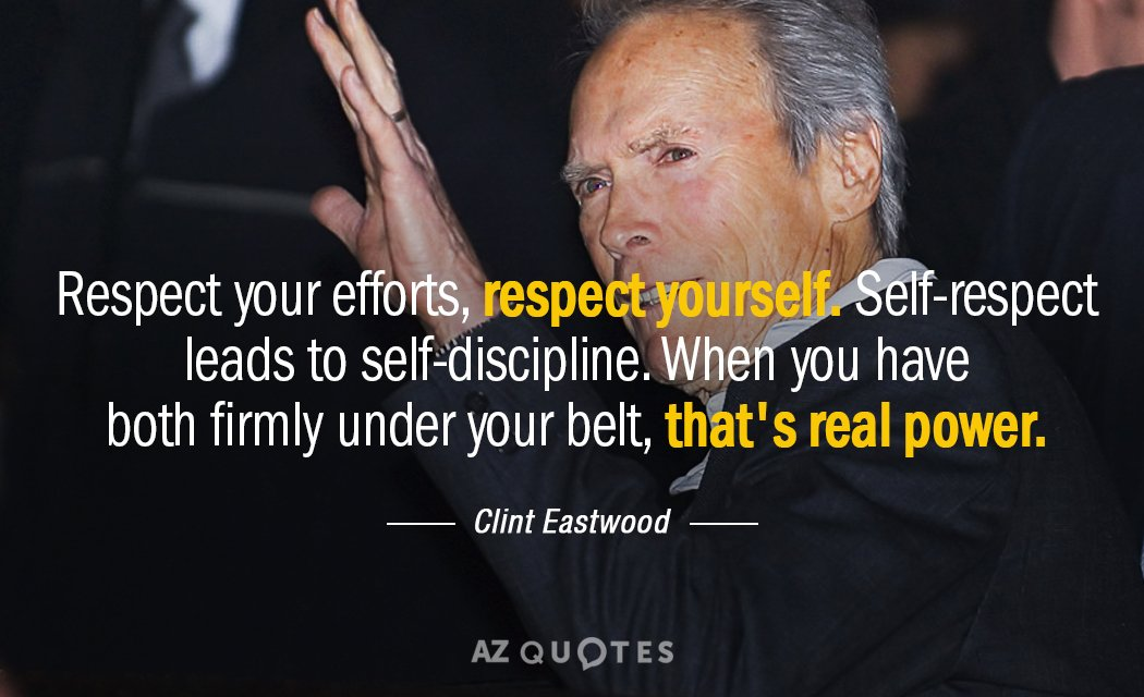 Clint Eastwood quote: Respect your efforts, respect yourself. Self-respect leads to self-discipline. When you have both...