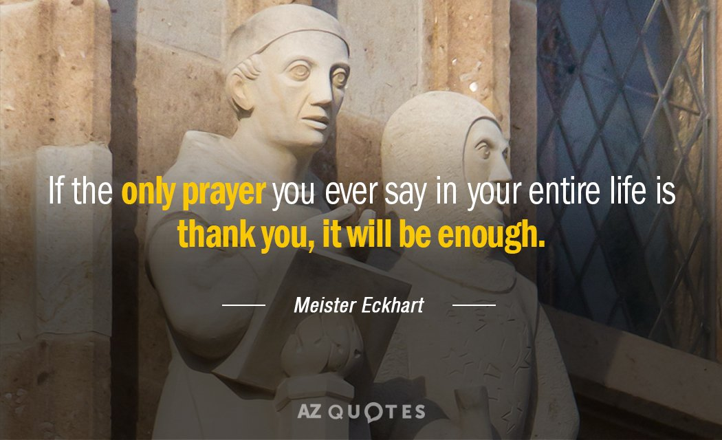 Meister Eckhart quote: If the only prayer you ever say in your entire life is thank...