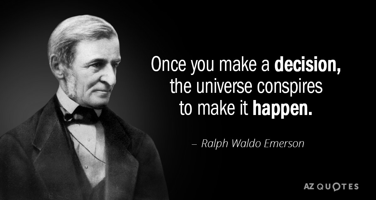 Ralph Waldo Emerson quote: Once you make a decision, the universe conspires to make it happen.
