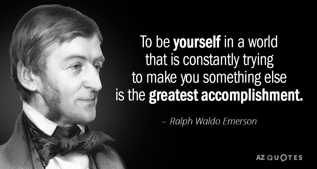 Ralph Waldo Emerson quote: To be yourself in a world that is constantly trying to make...