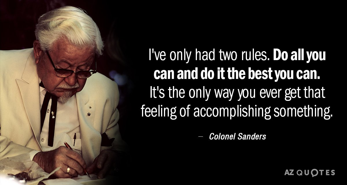 Top 25 Quotes By Colonel Sanders: Colonel Sanders Quote: I've Only Had Two Rules. Do All You