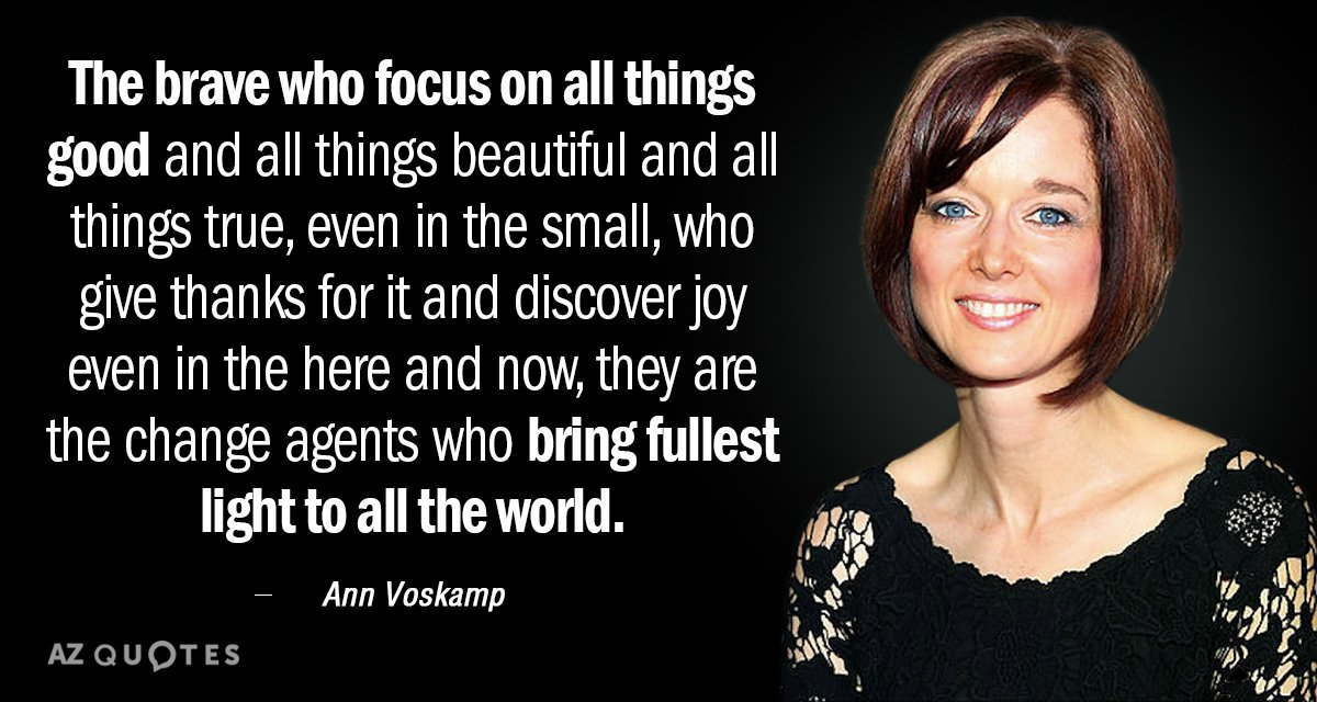 Ann Voskamp quote: The brave who focus on all things good ...