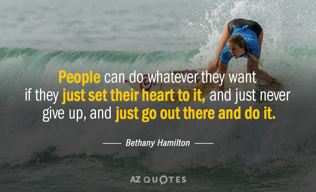 Bethany Hamilton quote: People can do whatever they want if they just set their heart to...