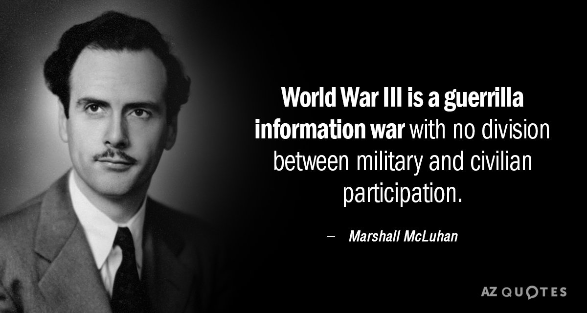 Marshall McLuhan quote: World War III is a guerrilla information war with no division between military...
