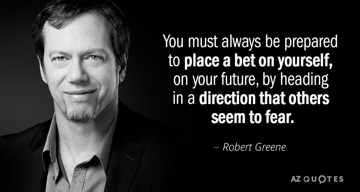 Robert Greene Quote You Must Always Be Prepared To Place A Bet On