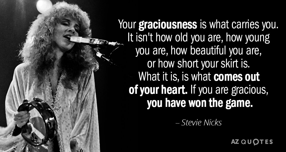 Stevie Nicks quote: Your graciousness is what carries you. It isn't how old you are, how...