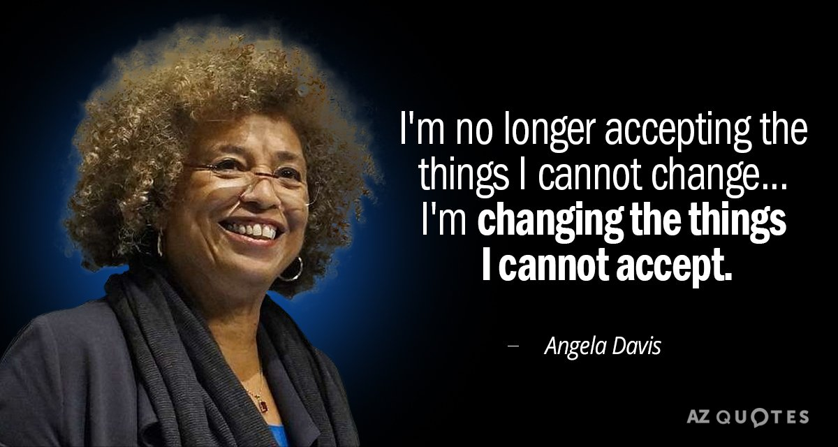 Angela Davis quote: I'm no longer accepting the things I cannot change...I'm changing the things I...