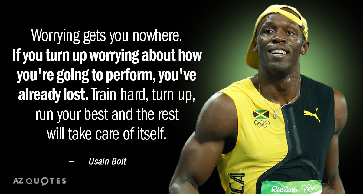 Usain Bolt quote: Worrying gets you nowhere. If you turn up worrying about how you're going...