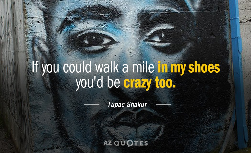 Tupac Shakur Quote If You Could Walk A Mile In My Shoes Youd