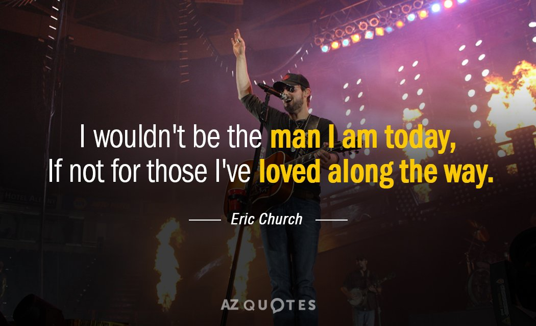 Top 25 Quotes By Eric Church A Z Quotes