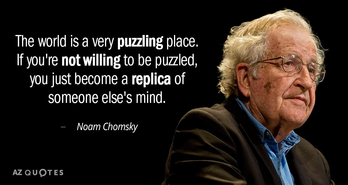 Noam Chomsky quote: The world is a very puzzling place. If you're not willing to be...